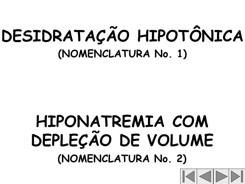 Intersticial IC IV, mmol/dia A desidratação hiponatrêmica ou hipotônica (denominada hiponatremia com depleção de volume de acordo com a Nomenclatura No.