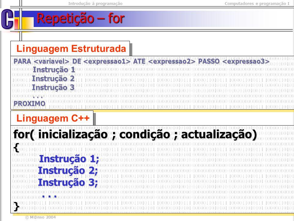 Introdução à programaçãoComputadores e programação I © M@nso 2004 Inicio numero < 20 não sim numero Fim numero <- 1 numero <- numero + 2 ciclo for Inicialização condição Actualização Intruções