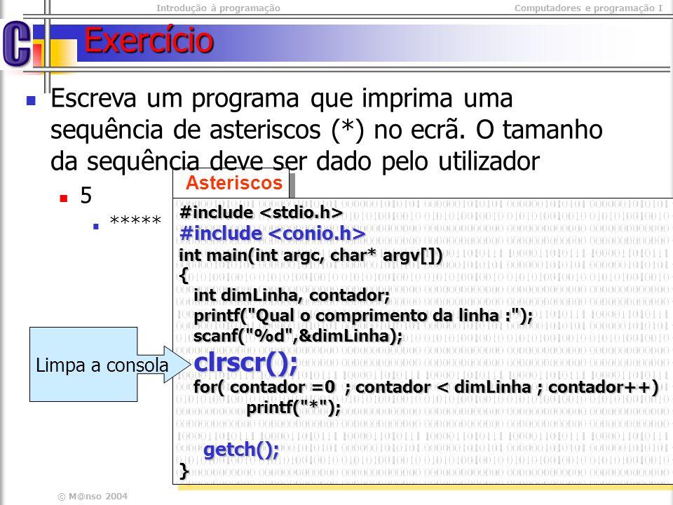 Introdução à programaçãoComputadores e programação I © M@nso 2004 Repetição Escreva um programa que imprima um rectângulo com asteriscos no monitor.