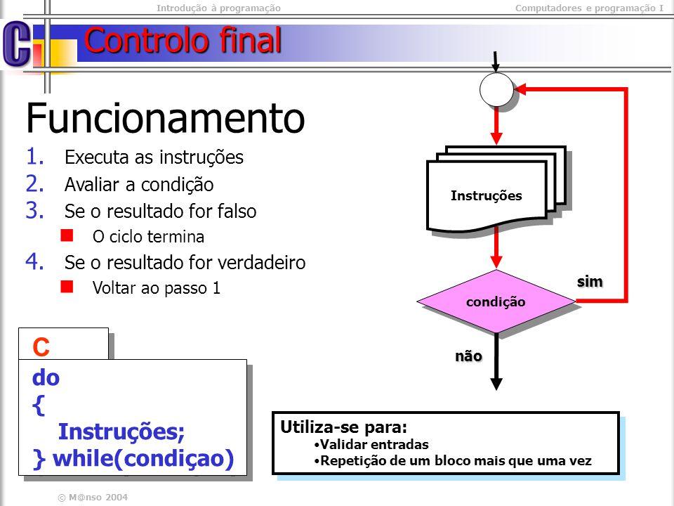 Introdução à programaçãoComputadores e programação I © M@nso 2004 Exemplo do…While Pedir ao utilizador o seu mês de nascimento.