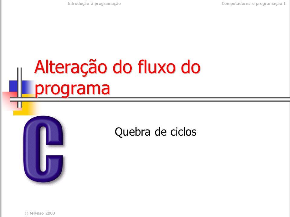 Introdução à programaçãoComputadores e programação I © M@nso 2004 Ciclos de instruções Ciclo for for( ; ; ) {......} for( ; ; ) {......} Ciclo While While( true) {......} While( true) {......} Ciclo do While do{ }While( true); do{
