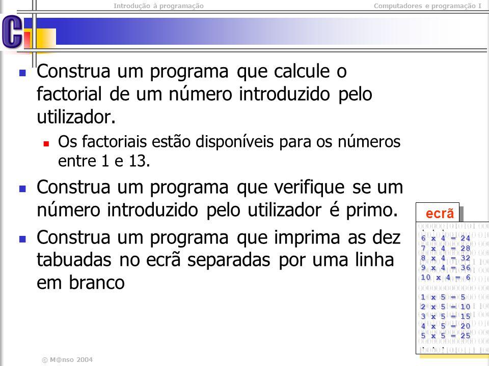 Introdução à programaçãoComputadores e programação I © M@nso 2004 Exercícios Construa um programa que peça ao utilizador a hora actual e imprima o número de segundos que passaram desde a meia noite.