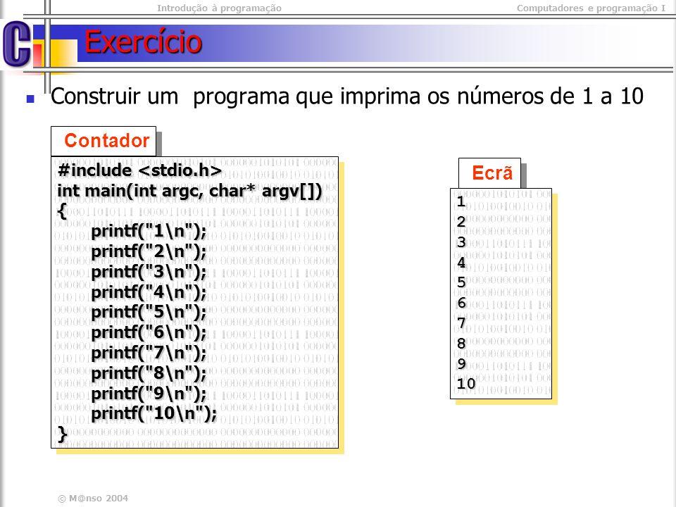 Introdução à programaçãoComputadores e programação I © M@nso 2004 Instrução While Linguagem Estruturada ENQUANTO FACA Instrução 1 Instrução 2 Instrução 3......FIM_ENQUANTO ENQUANTO FACA Instrução 1 Instrução 2 Instrução 3......FIM_ENQUANTO condição não sim Instruções 1.A condição é avaliada 2.Se o resultado for falso O ciclo termina O ciclo termina 3.Se o resultado for verdadeiro São executadas as instruções do bloco São executadas as instruções do bloco Volta-se ao ponto 1 Volta-se ao ponto 1 Linguagem C while (condição ) { Instrução 1; Instrução 2; Instrução 3;......} while (condição ) { Instrução 1; Instrução 2; Instrução 3;......}