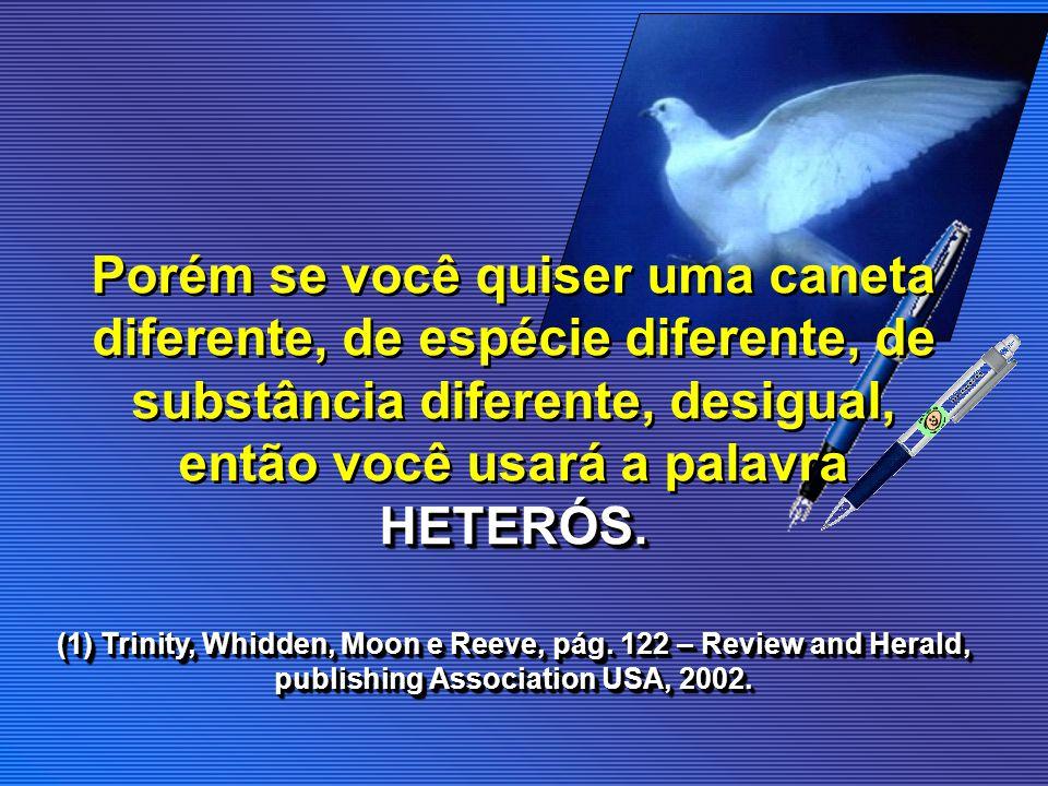 Em Grego existem duas palavras para OUTRO: Allós significa outro da mesma espécie, enquanto Heterós, significa outro de espécie diferente (2) Undertanding the Trinity, Max Hatton, pág.