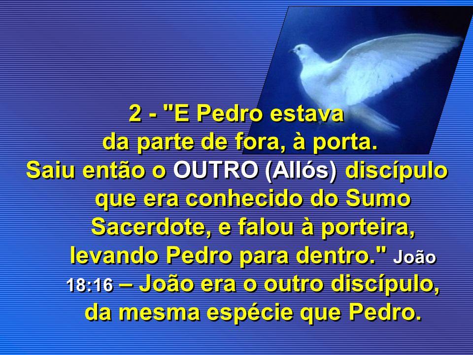 3 - Foram pois os soldados e, na verdade, quebraram as pernas ao primeiro, e ao OUTRO (Allós) que com ele fora crucificado. João 19:32 – Outro ladrão, da mesma espécie. Geofrey W.