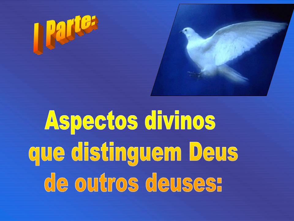 Onisciente (Salmo 139:1-4) Onipotente (Mateus 19:26) Eterno (Salmo 90:2) Imutável (Malaquias 3:6) Bondade (Salmo 145:9) Amor (I João 4:8) Onipresente (Salmo 139:7-12) Criador (Êxodo 20:11) (1) Trinity, Whidden, Moon e Reeve, pág.