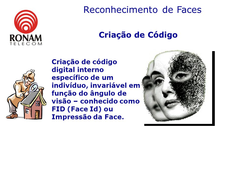 Criação de Código Criação de código digital interno específico de um indivíduo, invariável em função do ângulo de visão – conhecido como FID (Face Id) ou Impressão da Face.