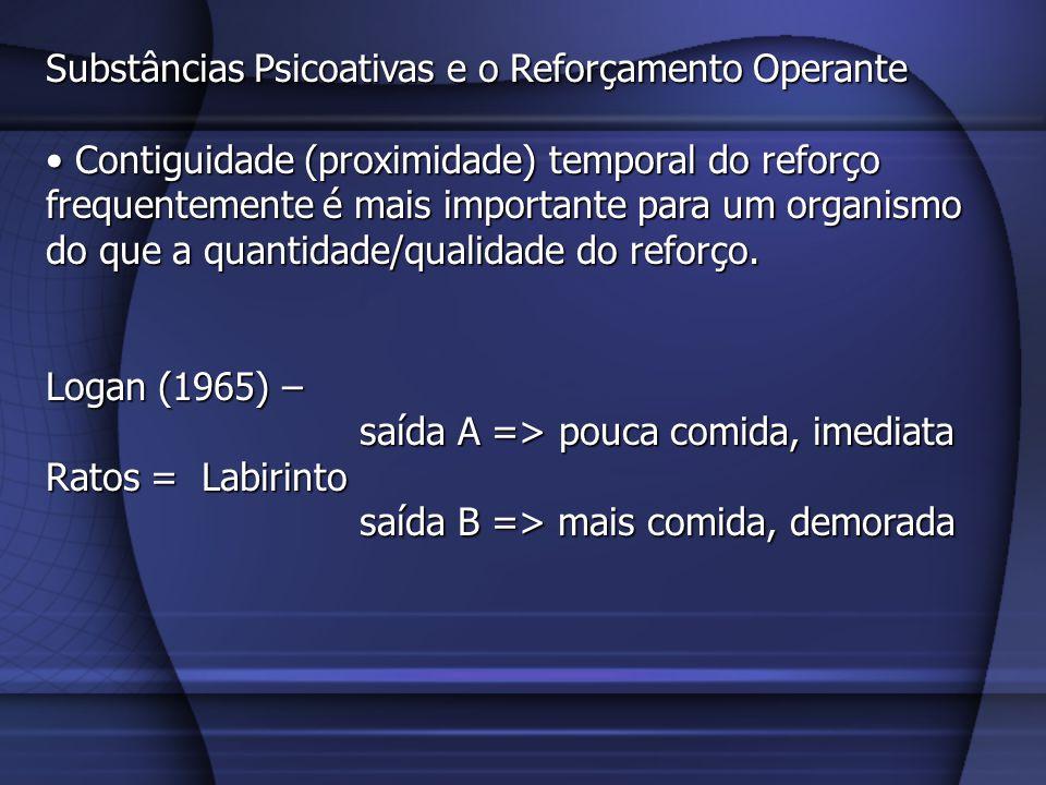 Substâncias Psicoativas e o Reforçamento Operante As drogas mais aditivas são as que tem efeitos imediatos (Carlson, 2002).