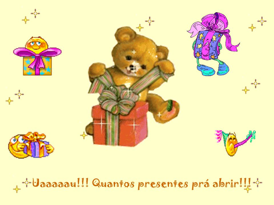 Uaaaaau!!! Quantos presentes prá abrir!!!