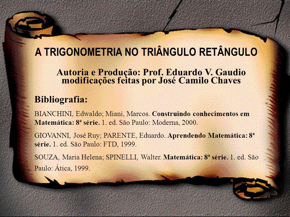 A TRIGONOMETRIA NO TRIÂNGULO RETÂNGULO Autoria e Produção: Prof.