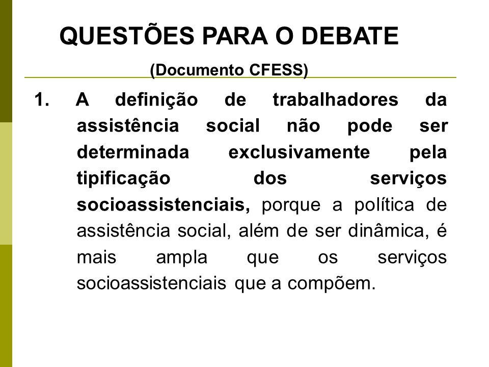 2.A definição de trabalhadores da assistência social deve levar em consideração dois elementos centrais: - a concepção de assistência social que se deseja consolidar; - as competências e atribuições profissionais regulamentadas legalmente.