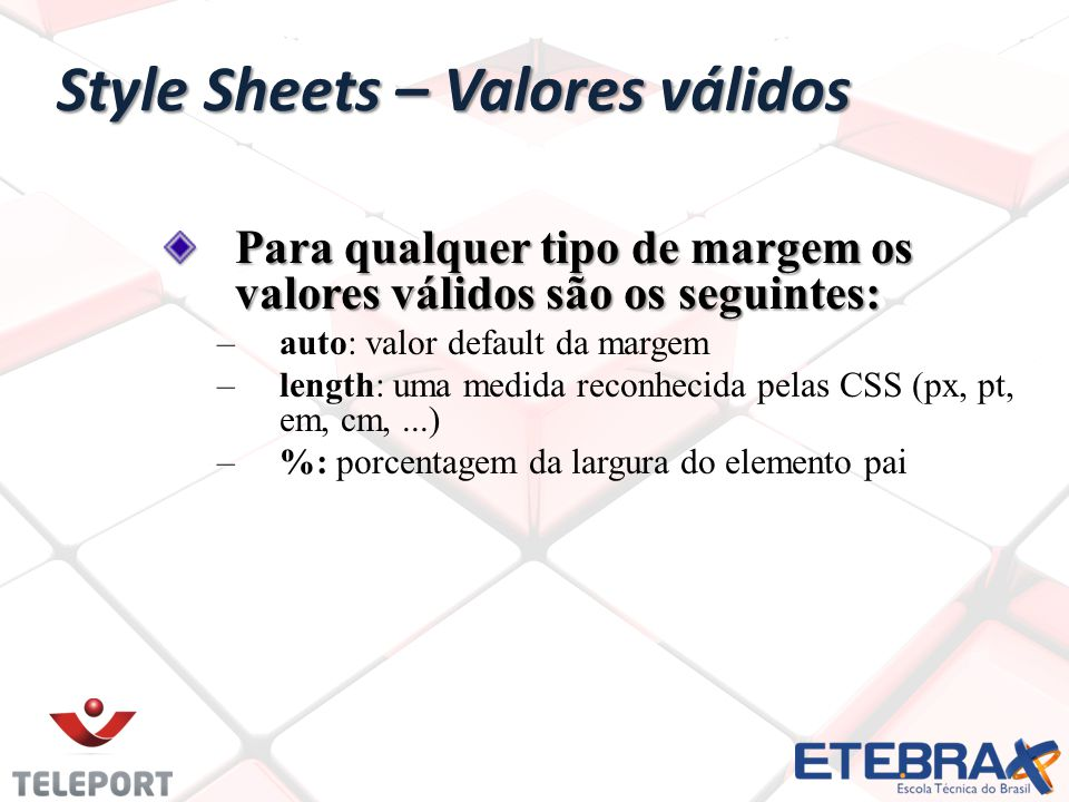 Style Sheets – Margem do topo <!-- p {margin-top: 2cm;} --> Uma margem superior de 2cm margin-top: Espaçamento do elemento html para a margem superior
