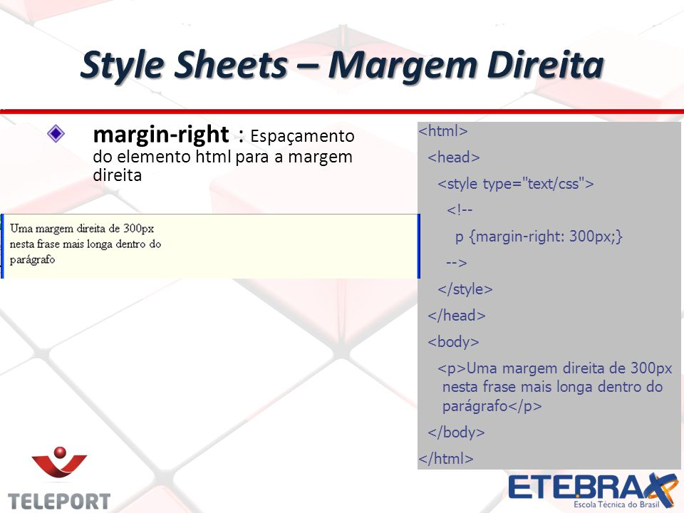 Style Sheets – Margem inferior <!-- p {margin-bottom: 4em;} --> Uma margem inferior de 4.0em margin-bottom : Espaçamento do elemento html para a borda inferior