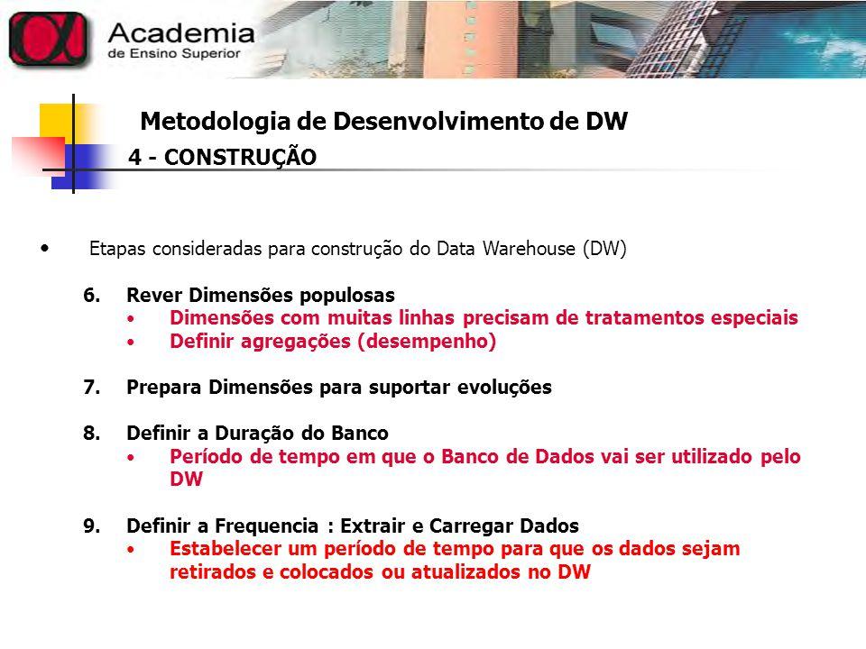Metodologia de Desenvolvimento de DW 5 - IMPLEMENTAÇÃO É onde o sistema passa para um ambiente de produção e as ferramentas de acesso são distribuídas para os usuários.