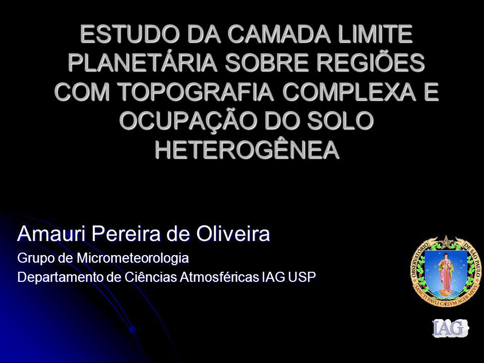 2 Objetivo Descrever as pesquisas realizadas pelo Grupo de Micrometeorologia do IAG sobre a camada limite planetária sobre regiões com topografia complexa e ocupação do solo heterogênea.
