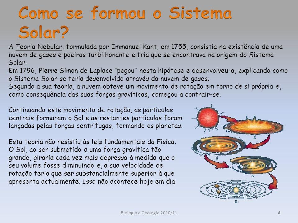 Biologia e Geologia 2010/115 Actualmente, a Teoria Nebular Reformulada é a mais aceite pela comunidade científica.
