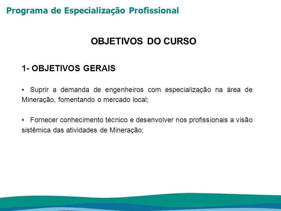 Programa de Especialização Profissional 2- OBJETIVOS ESPECÍFICOS Desenvolvimento de visão integrada das atividades de mineração.