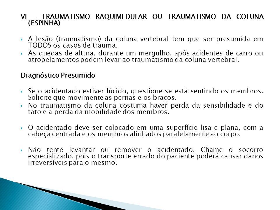 VII - TRANSPORTE DE ACIDENTADOS O transporte da vítima é de extrema importância e pode ser decisivo para a sua sobrevivência.