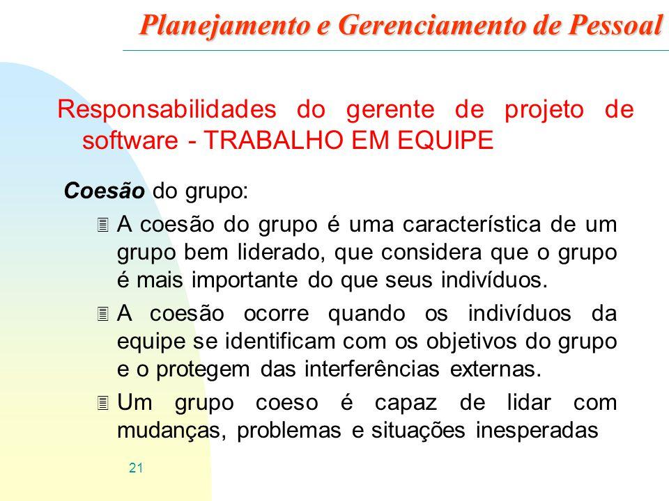 22 Planejamento e Gerenciamento de Pessoal Responsabilidades do gerente de projeto de software - TRABALHO EM EQUIPE Vantagens de um grupo coeso: 3 É possível desenvolver um padrão de qualidade para o grupo.