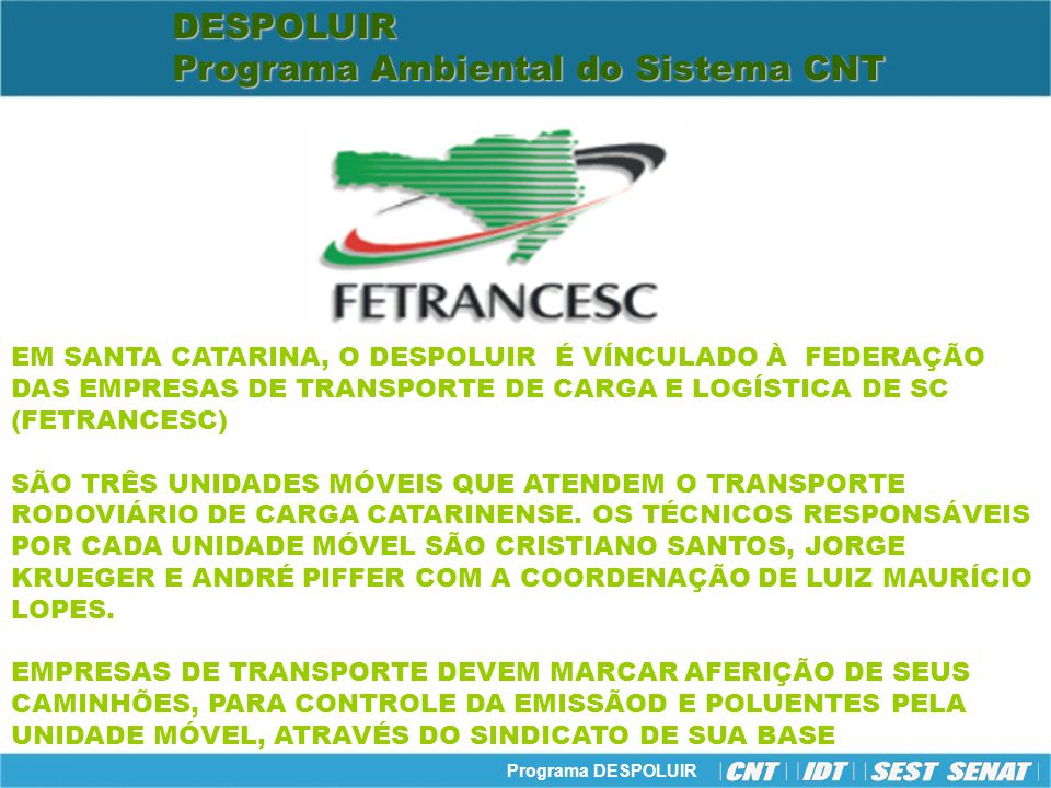 Programa DESPOLUIR DESPOLUIR Programa Ambiental do Sistema CNT TÉCNICOS DO DESPOLUIR EM SC CRISTIANO L.