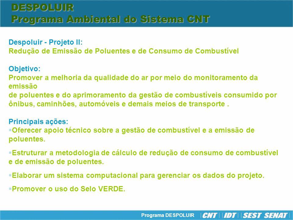 Programa DESPOLUIR Despoluir - Projeto II: Redução de Emissão de Poluentes e de Consumo de Combustível Principais ações: Fornecer veículos e equipamentos para a montagem das unidades móveis e dos postos fixos.