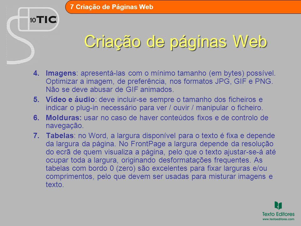 7 Criação de Páginas Web Planeamento de um web site Antes de iniciar a criação de um site para a Web, é necessário planeá-lo.