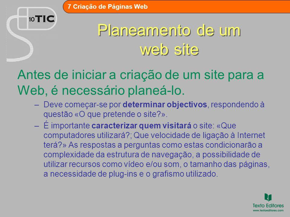 7 Criação de Páginas Web Planeamento de um web site –Determinar e organizar o site por secções de visualização, colocando na mesma pasta as páginas relacionadas.