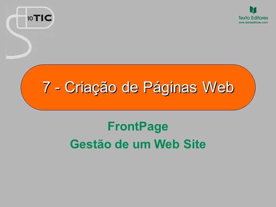 7 Criação de Páginas Web Gestão de um Web Site O FrontPage possui ferramentas de gestão que o tornam um verdadeiro assistente de produção.