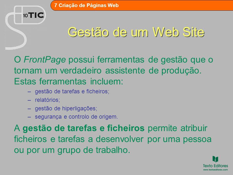 7 Criação de Páginas Web Gestão de um Web Site Os relatórios permitem supervisionar o desenvolvimento de tarefas e fazer resumos do site, detectar problemas com páginas lentas ou ligações quebradas, gerar estatísticas de visitas ao site, etc.