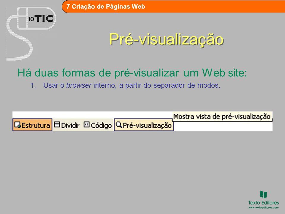 7 Criação de Páginas Web Pré-visualização 2.Usar um browser externo, como o Internet Explorer ou oNetscape, a partir de FICHEIRO – Pré-visualizar no browser.