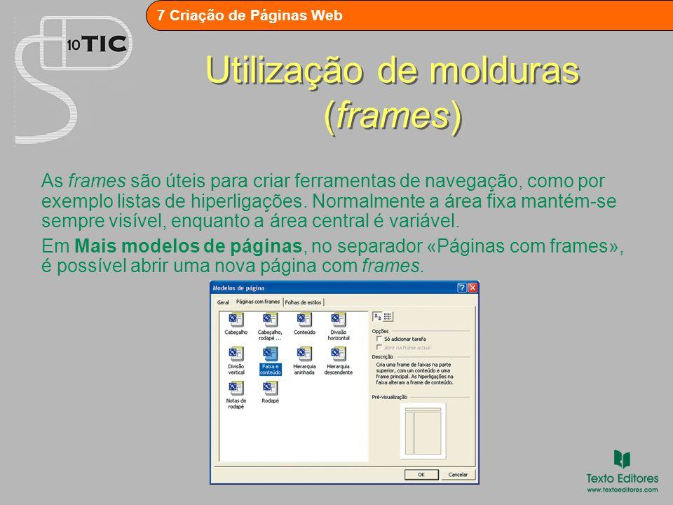 7 Criação de Páginas Web Utilização de molduras (frames) O FrontPage abre uma página separada por áreas, às quais se atribui um ficheiro existente ou um ficheiro em branco.