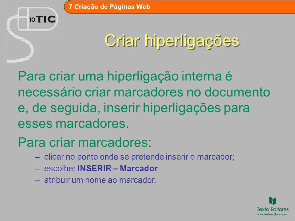 7 Criação de Páginas Web Inserir hiperligações Para inserir uma hiperligação, colocar o cursor do rato no ponto de inserção [na(s) palavra(s) ou figura seleccionada(s)] e escolher INSERIR – Hiperligação (Ctrl + K) ou premir o botão Inserir hiperligação.