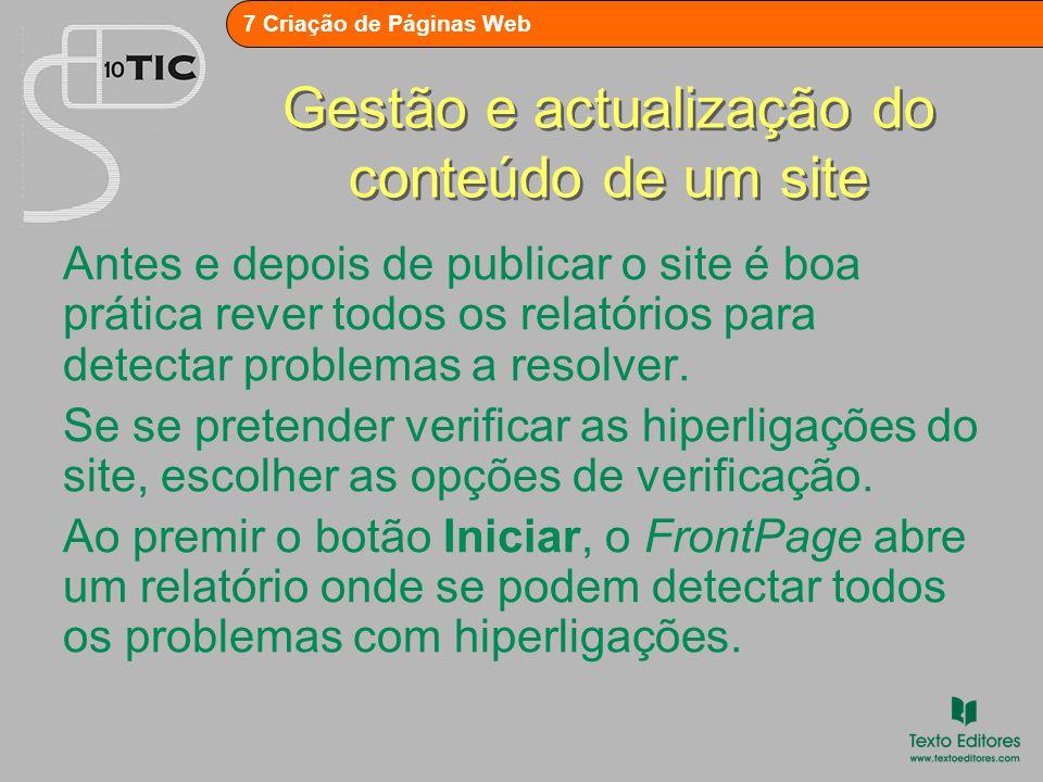 7 Criação de Páginas Web Gestão e actualização do conteúdo de um site Sempre que se efectuarem alterações a algumas das páginas do site, deve proceder-se novamente à sua publicação.