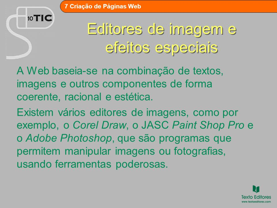7 Criação de Páginas Web Editores de programas de animação gráfica Para criar animações existem vários programas, como por exemplo: 1.O Macromedia Studio MX2004 with Flash Profissional é um programa de tratamento de animação vectorial.