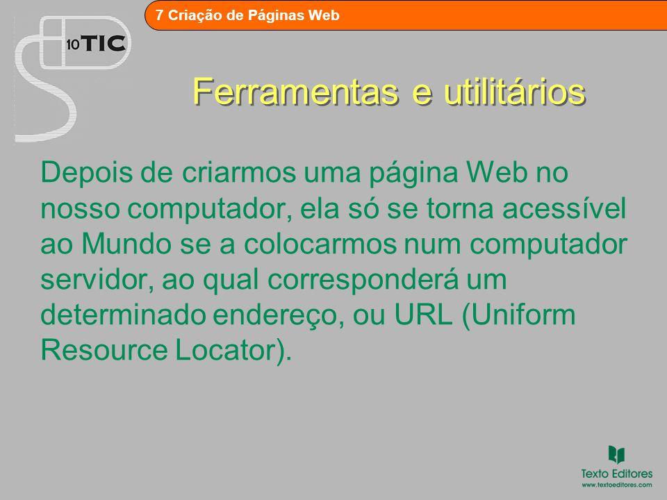 7 Criação de Páginas Web Ferramentas e utilitários O Protocolo para Transferência de Ficheiros (FTP, File Transfer Protocol) é o protocolo que define a forma de enviar ficheiros pela Internet.