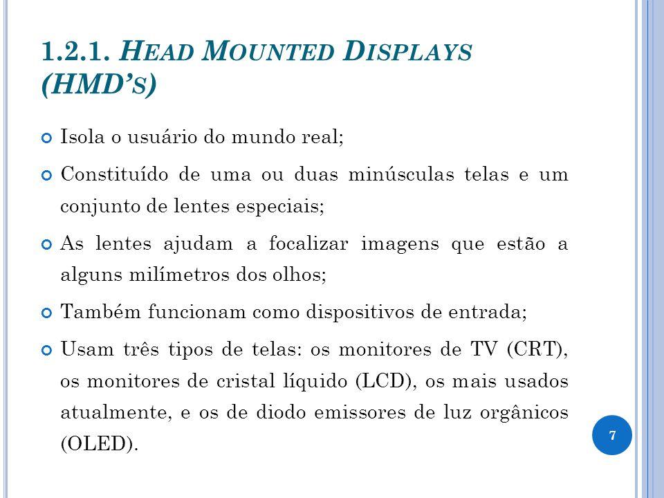 D ISPLAYS CRT Podem exibir imagens de alta resolução (1280x1024 pixels ); Qualidade de cor excelente; São relativamente pesados e volumosos; Colocam altas voltagens muito próximas à cabeça do usuário (> 100v); Os HMDs CRT usam dois Monitores de Raios Catódicos que são posicionados nas laterais; 8