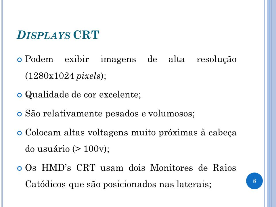 D ISPLAYS CRT Canhão de Elétrons Telas fosforescentes 9