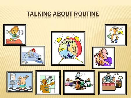 Talking about routine.