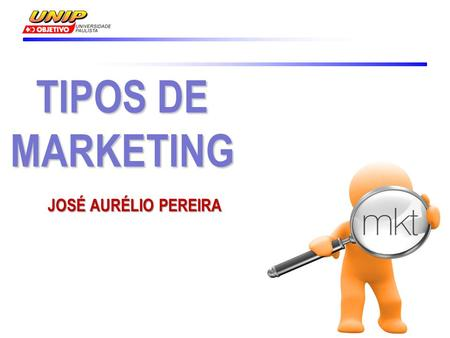 TIPOS DE MARKETING JOSÉ AURÉLIO PEREIRA.