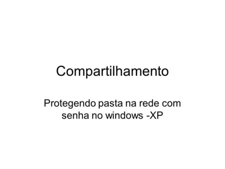 Protegendo pasta na rede com senha no windows -XP