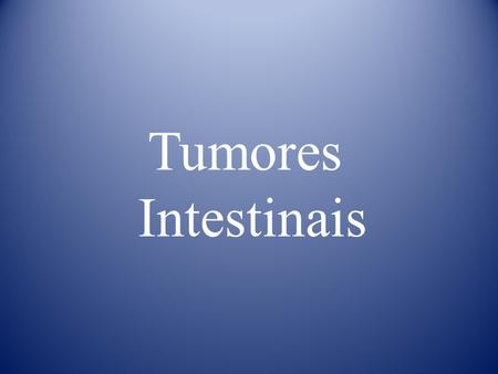 Tumores Intestinais.