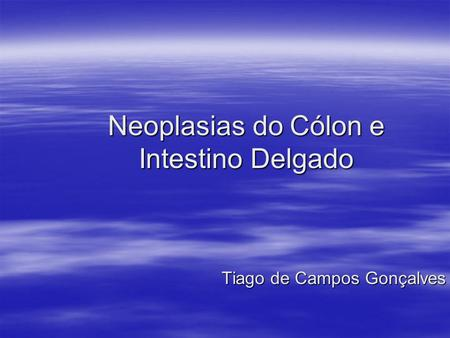 Neoplasias do Cólon e Intestino Delgado