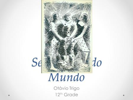 "Sentimento do Mundo Otávio Trigo 12 th Grade. Características do Segundo Movimento do Modernismo: ""desejo de expressar e discutir as angústias do ser."