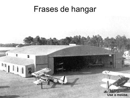 Frases de hangar Use o mouse..