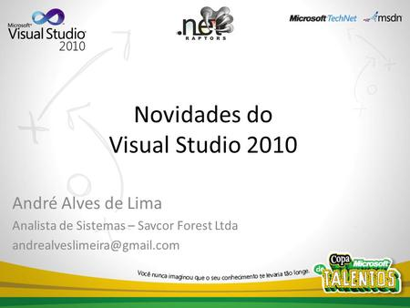 Novidades do Visual Studio 2010 André Alves de Lima Analista de Sistemas – Savcor Forest Ltda