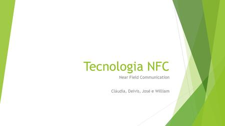 Tecnologia NFC Near Field Communication Cláudia, Deivis, José e William.