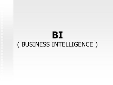 ( BUSINESS INTELLIGENCE )
