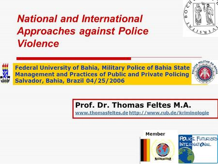 National and International Approaches against Police Violence Prof. Dr. Thomas Feltes M.A.
