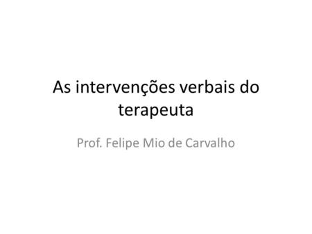 As intervenções verbais do terapeuta