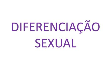 DIFERENCIAÇÃO SEXUAL.